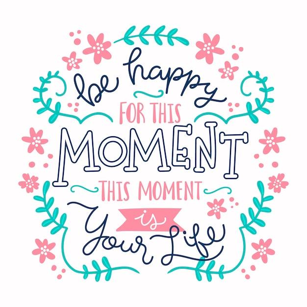 Sois Heureux Pour Ce Moment, Cite Un Lettrage Floral Vecteur gratuit