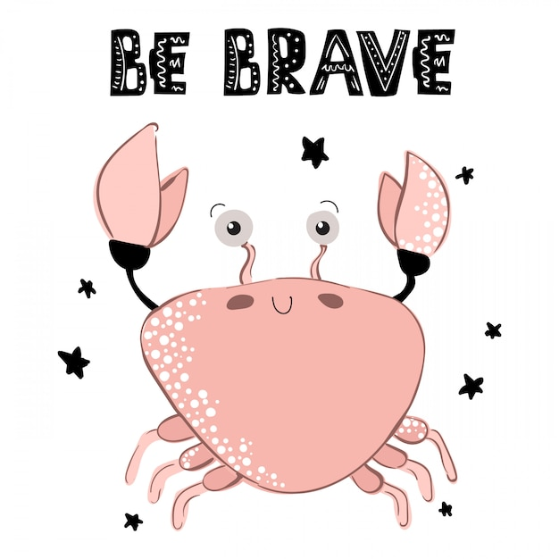 Soyez courageux - crabe, personnages mignons, modèle de carte, lettrage Vecteur Premium