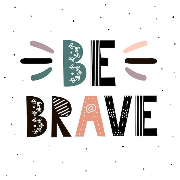 Soyez courageux impression. citation inspirante dessinée à la main Vecteur Premium