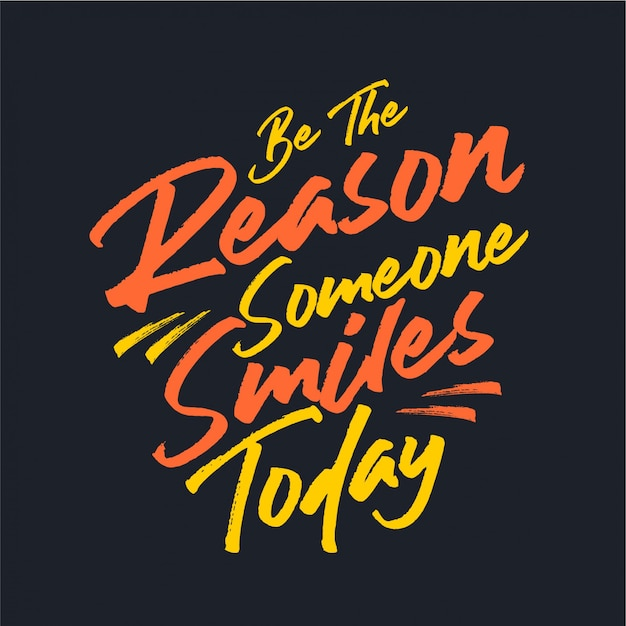 Soyez la raison pour laquelle quelqu'un sourit aujourd'hui - typographie Vecteur Premium
