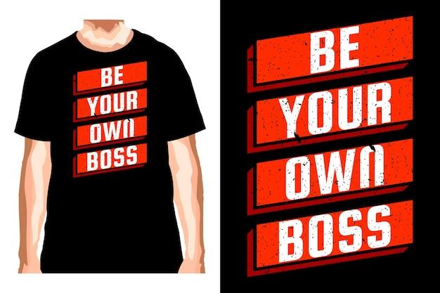 Soyez Votre Propre Slogan De Patron Pour La Conception De T-shirts Vecteur Premium