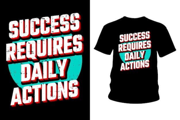 Le Succès Exige La Conception De Typographie De T-shirt De Slogan D'actions Quotidiennes Vecteur Premium