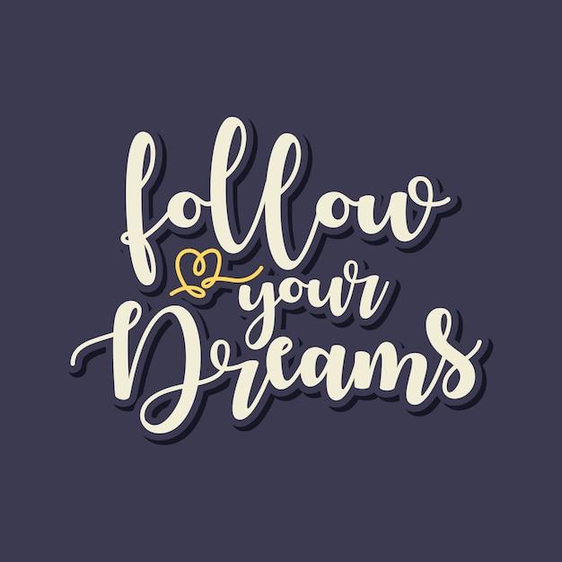 Suivez vos rêves lettrage typographie citation Vecteur Premium