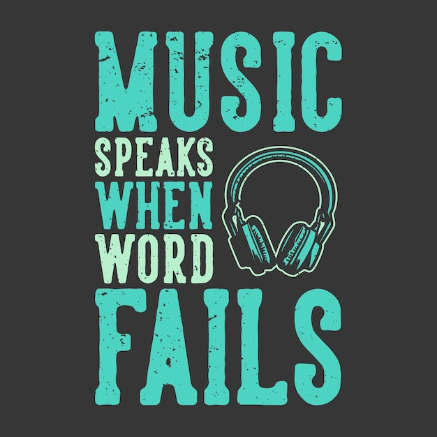 T-shirt Design Slogan Typographie Musique Parle Quand Le Mot échoue Avec Illustration Vintage Casque Vecteur Premium