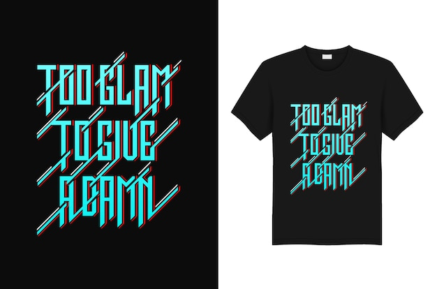 Too glam to give un slogan de t-shirt et une conception de typographie quote Vecteur Premium