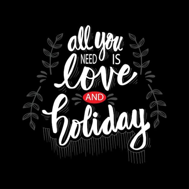 Tout ce dont vous avez besoin est amour et vacances. citation de motivation. Vecteur Premium