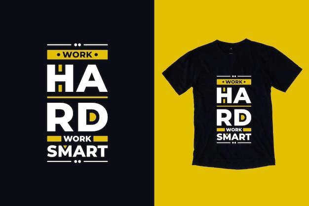 Travailler Dur Travail Intelligent Citations Modernes Conception De T-shirt Vecteur Premium