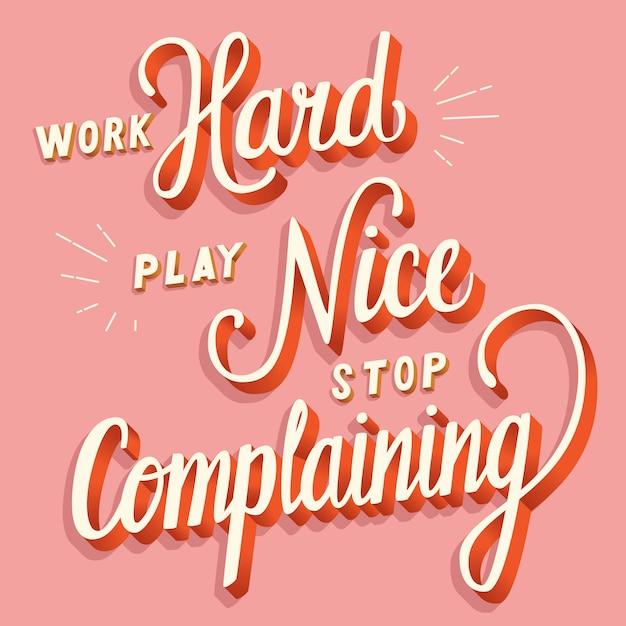 Travaillez dur, jouez bien, arrêtez de vous plaindre, conception d'affiche typographique moderne avec lettrage Vecteur Premium