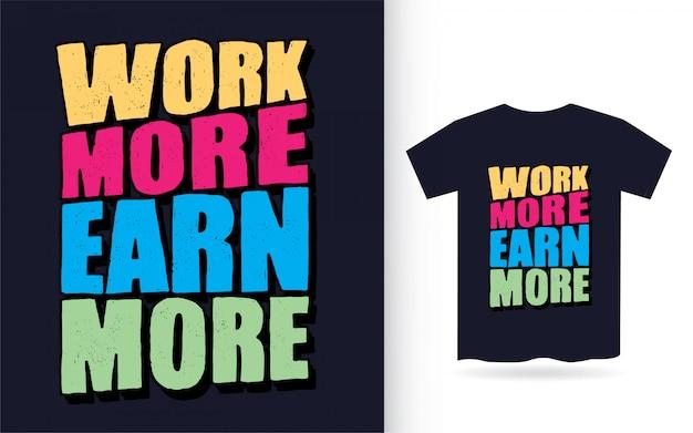 Travaillez Plus Gagnez Plus De Typographie Dessinée à La Main Pour Le T-shirt Vecteur Premium