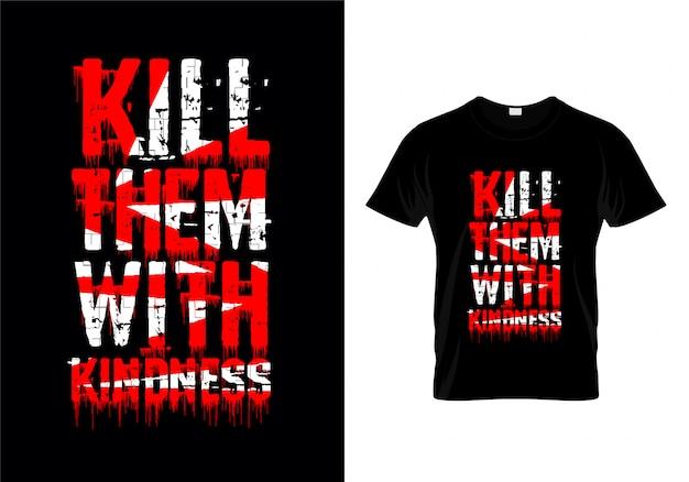 Tuez-les avec gentillesse typographie t shirt design vector Vecteur Premium