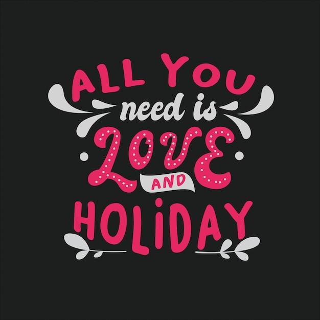 Une typographie inspirante cite tout ce dont vous avez besoin est amour et vacances Vecteur Premium