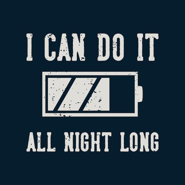 Typographie De Slogan Vintage, Je Peux Le Faire Toute La Nuit Pour La Conception De T-shirts Vecteur Premium