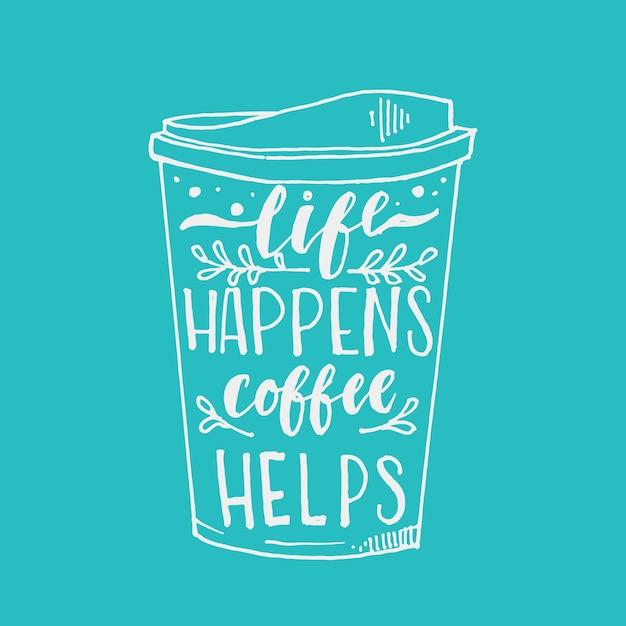 La vie arrive café aide dessiné à la main typographie lettrage conception devis Vecteur Premium