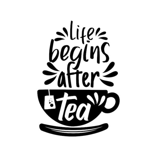 La vie commence après le thé Vecteur Premium