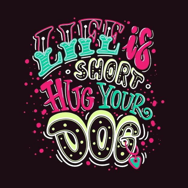 La vie est courte embrasser votre chien en couleur Vecteur Premium