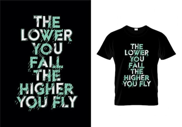 Cuanto más bajo caes, más alto vuelas, tipografía, diseño de camiseta Vector Premium