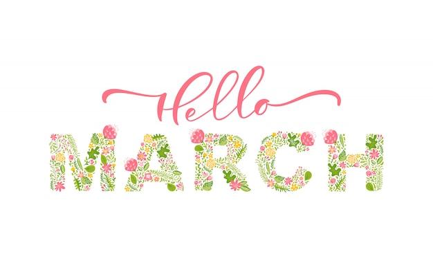Hola marzo caligrafía manuscrita letras texto. vector de mes de primavera con flores y hojas Vector Premium