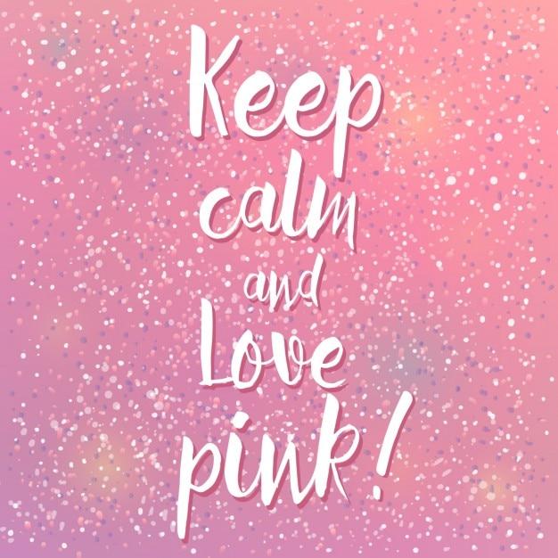 mantenga la calma y ame el rosa