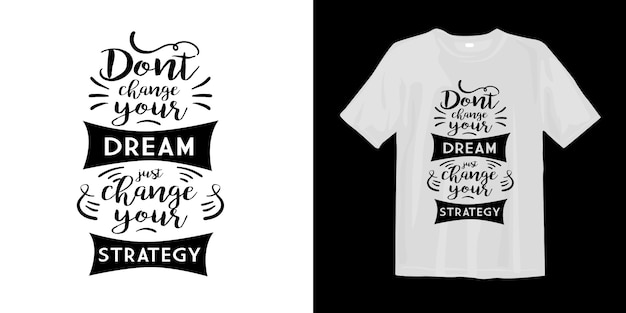 No cambies tu sueño, solo cambia tu estrategia. letras para diseño de camiseta Vector Premium