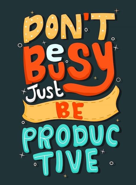 No estés ocupado, solo sé productivo. citar tipografía. Vector Premium