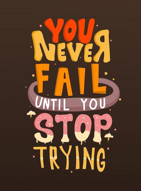 Nunca fracasas hasta que dejas de intentarlo. frases motivacionales. cita de letras. Vector Premium
