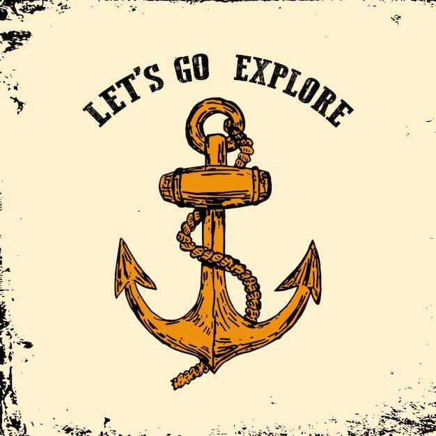 Vamos a explorar ancla dibujada mano vintage sobre fondo grunge. elemento para logotipo, emblema, póster, estampado de camiseta. Vector Premium