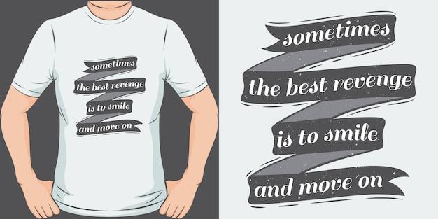 A veces, la mejor venganza es sonreír y seguir adelante. diseño de camiseta único y moderno Vector Premium