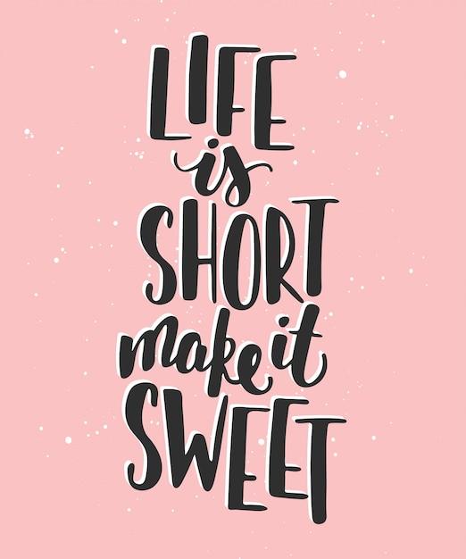 La vida es corta, hazla dulce. letras manuscritas Vector Premium