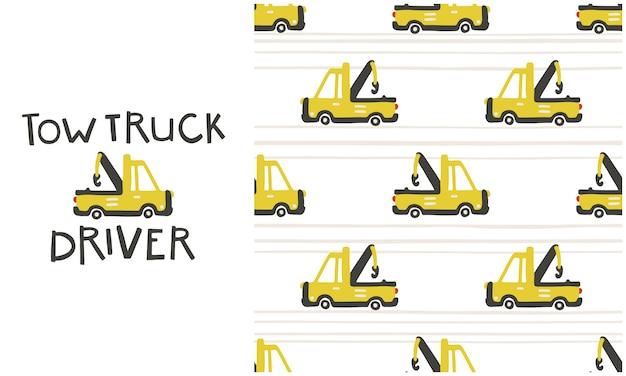 Abschleppwagenfahrer. nahtloses muster und illustration mit der inschrift im set. gelbes stadtauto in einem niedlichen, einfachen, karikaturstil. baby hintergrund ist perfekt für babykleidung, digitales papier Premium Vektoren