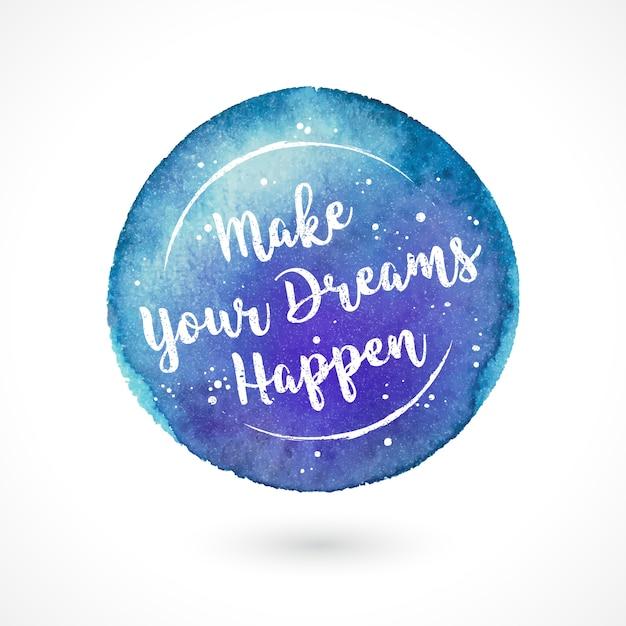Aquarell-vektor-handgemachter fleck mit zitat. lassen sie ihre träume wahr werden. inspirierende kreative motivation Premium Vektoren