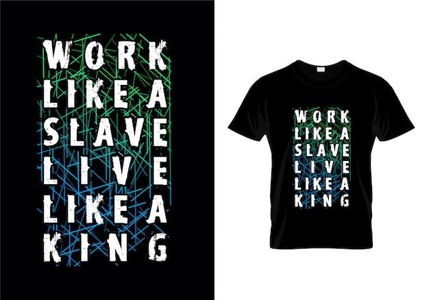 Arbeit wie ein sklave leben wie ein könig typography t shirt design Premium Vektoren