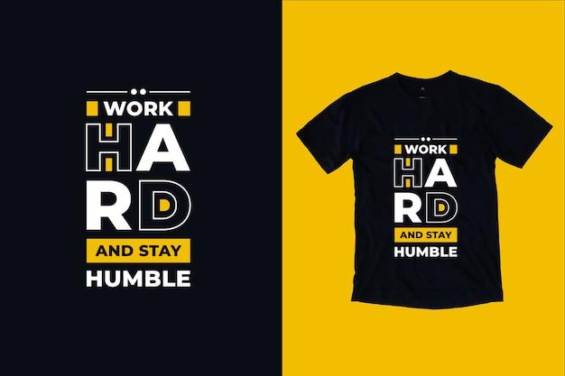 Arbeite hart und bleibe bescheidenes t-shirt design Premium Vektoren