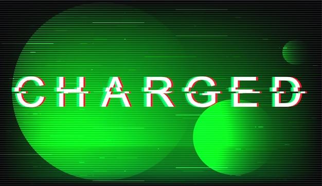 Aufgeladene glitch-phrase. retro futuristische art typografie auf grünem kreis hintergrund. voller energietext mit verzerrtem tv-bildschirmeffekt. energetisches bannerdesign mit zitat Premium Vektoren