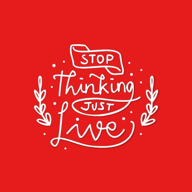 Aufhören zu denken, nur lebendiges motivationszitat Premium Vektoren