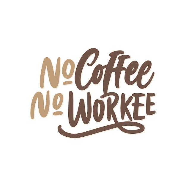 Beschriftungstypographiezitate, kein kaffee kein workee Premium Vektoren