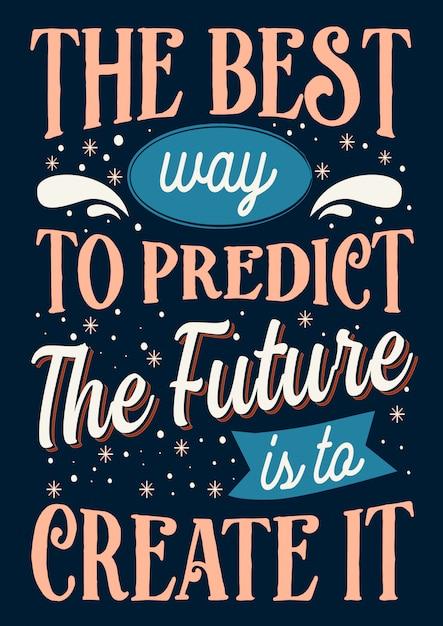 Beste inspirierende weisheitszitate fürs leben der beste weg, eine zukunft vorherzusagen, ist, sie zu erschaffen Premium Vektoren