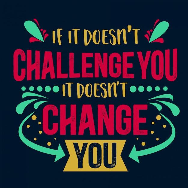 Beste inspirierende weisheitszitate fürs leben wenn es sie nicht herausfordert, verändert es sie nicht Premium Vektoren