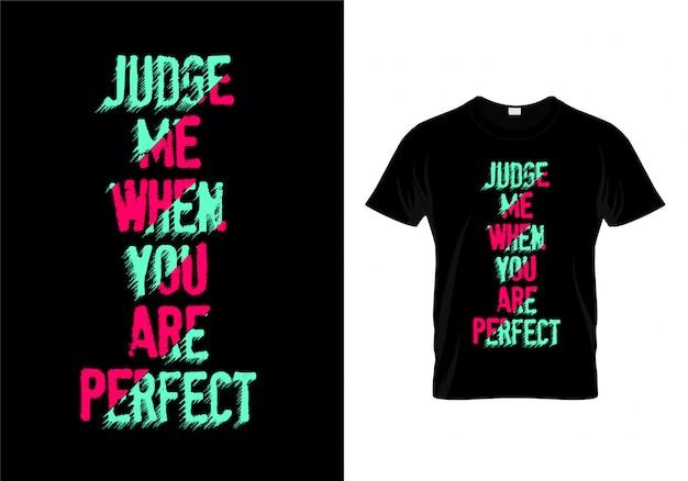 Beurteilen sie mich, wenn sie perfektes typografie-t-shirt sind Premium Vektoren