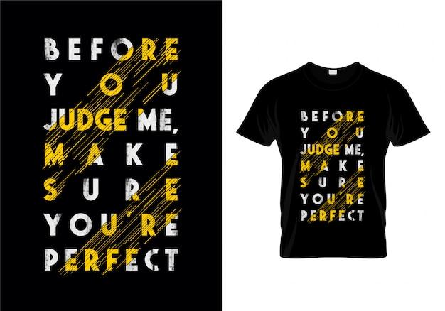 Bevor sie mich beurteilen, stellen sie sicher, dass sie perfekter typografie-t-shirt entwurf sind Premium Vektoren