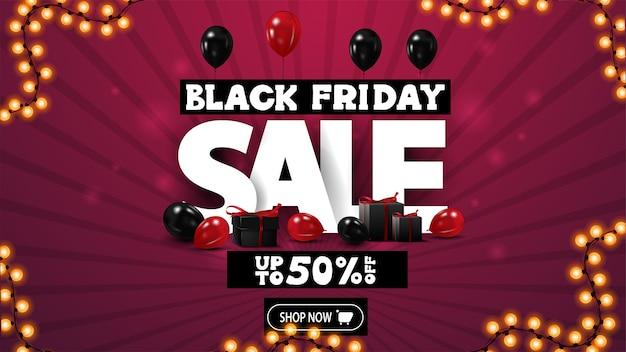 Black friday sale, bis zu 50% rabatt, pinkes rabattbanner mit großem weißen volumenangebot, geschenken und luftballons. rabatt-banner mit button für ihre website Premium Vektoren