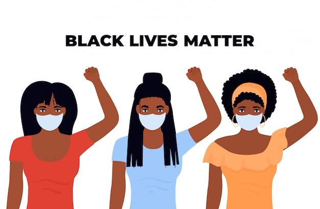 Black lives matter design. drei afroamerikanische frauen mit erhobenen fäusten. maskierte schutzmädchen protestieren gegen rassismus Premium Vektoren