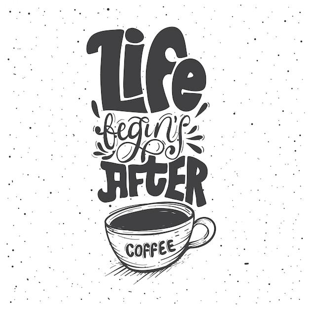 Das leben beginnt nach dem kaffee . Premium Vektoren
