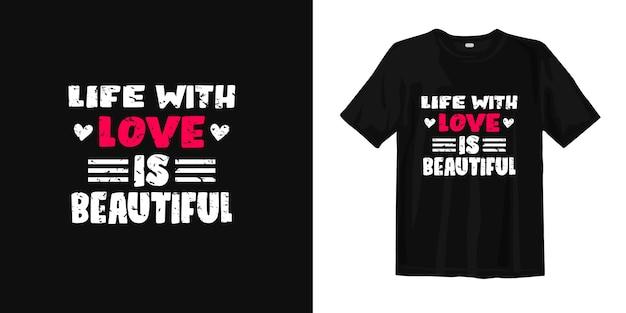 Das leben mit liebe ist schön. t-shirt design zitate über romantik und leben Premium Vektoren