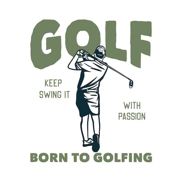 Design golf halten sie es mit leidenschaft schwingen geboren mit golfspieler mann, der seine golfschläger vintage illustration schwingt Premium Vektoren