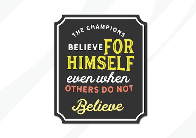 Die champions glauben für sich selbst, auch wenn andere nicht glauben Premium Vektoren