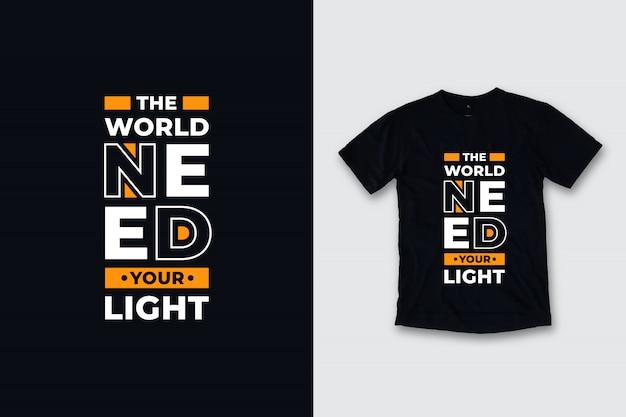 Die welt braucht ihr leichtes modernes zitat-t-shirt-design Premium Vektoren