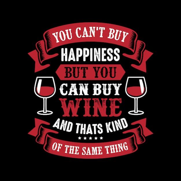 Du kannst kein glück kaufen, aber du kannst wein kaufen Premium Vektoren