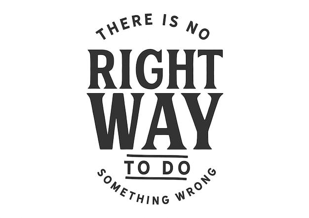 Es gibt keinen richtigen weg, etwas falsch zu machen Premium Vektoren