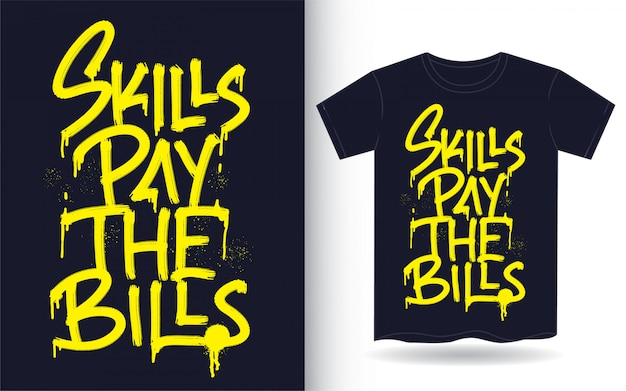 Fähigkeiten bezahlen die rechnungen hand schriftzug für t-shirt Premium Vektoren