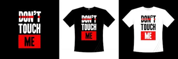 Fass mich nicht an typografie t-shirt design Premium Vektoren